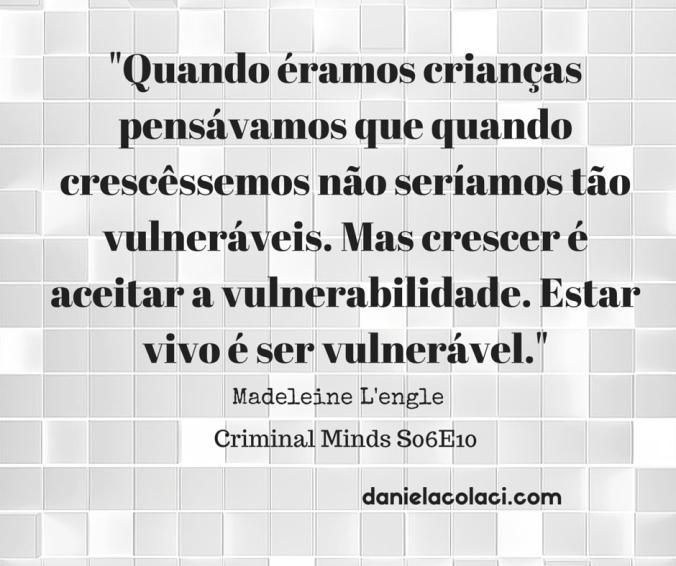 Frases Criminal Minds Madeleine L'engleQuando éramos crianças pensávamos que