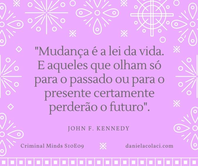 Mudança é a lei da vida. aqueles olham só para o passado ou para o presente certamente perderão o futuro.